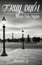 TRUY ĐUỔI - Nhan Tiểu Ngôn by ThanhDi410