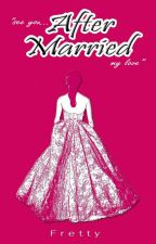 AFTER MARRIED #SG1 (Complete) by fi_ssmoo