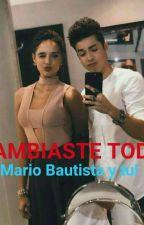"""""""CAMBIASTE TODO""""(Mario Bautista y tu) by Citlallynavadebautis"""
