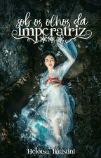 Sob os Olhos da Imperatriz   by Annelisa25