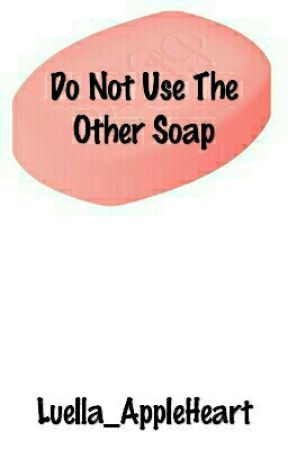 Do Not Use The Other Soap by PolaroidsAreMemories