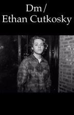 Dm // Ethan Cutkosky by lilxxb