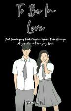 To Be in Love  [[ C O M P L E T E D ]] by ptrkankan_