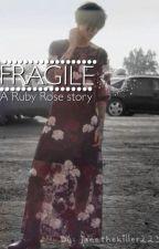 Fragile - A Ruby Rose x Reader by Gorillazphan17