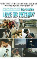 Love or Friend? by Chapline