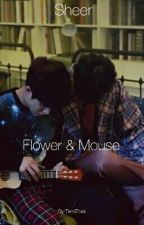 Sheer-Flower & Mouse (OneShot;🍀JinCha🍀) by TamiTomi