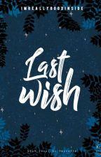 Last Wish by imreallygoodinside