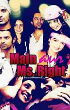 Main aur Ms. Right <<Completed>> by ArshiSarRunHolic