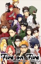Five on five (Naruto couples fanfict) by Rictusempra26