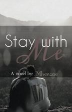Stay with Me(COMPLETED) by mhenzae
