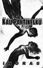 Kau Partikelku [COMPLETED]✔️ by indraswarry