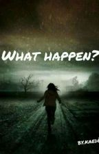 What Happen? by play_on