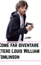 Come far diventare etero Louis Tomlinson  by _ilary-
