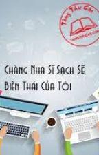 Chàng nha sĩ sạch sẽ biến thái của tôi - Hoa Noãn by sactucthikhong