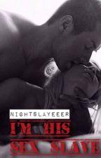 I'm His Sex Slave by NightSlayeeer