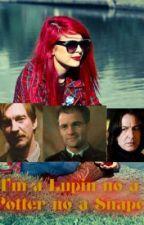 I'm a Lupin, no a Potter, no a Snape by apotterholmesdracula