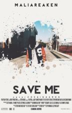 SAVE ME [book 1] by maliareaken