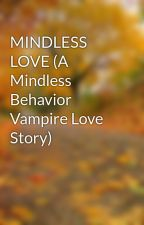 MINDLESS LOVE (A Mindless Behavior Vampire Love Story) by Swaqq_out_of_control