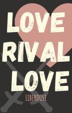 Love Rival Love by LiberDose