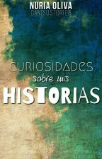 Curiosidades sobre mis historias. by DanisuStories