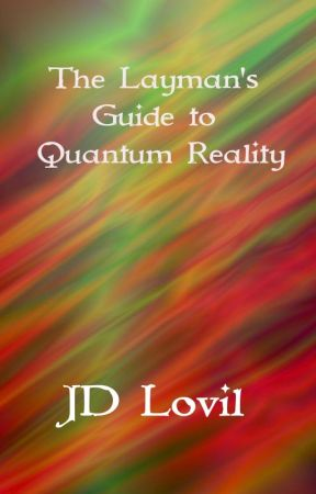 The Layman'sGuide ToQuantum Reality by JDLovil