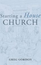 Starting a House Church by gregjgordon