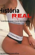 História Real  by AnaJuhVasconcelos