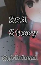 Sad Story (Completed) by Girlinloved