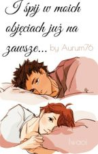I śpij w moich objęciach już na zawsze [iwaoi] by Aurum76