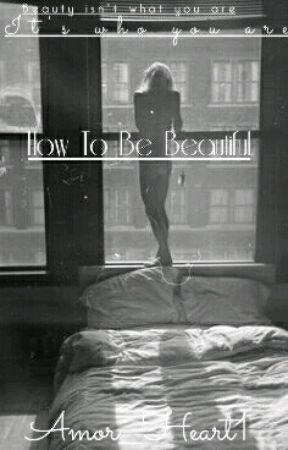 How To Be Beautiful by Amor_Heart1