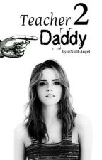 Teacher Daddy {Tome 2} by Just-Fanfict