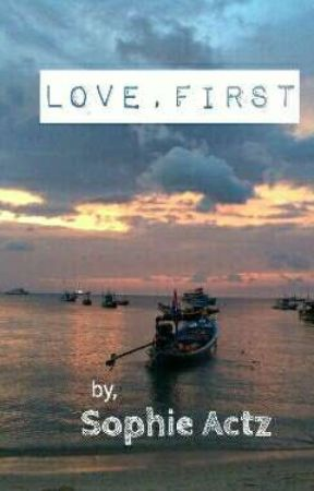 Love, First. by SophieActz