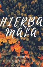 Hierba mala by heartlessqueen1