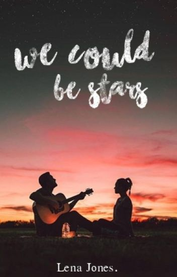we could be stars