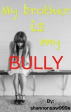 My Brother Is My Bully by shannonsaw999e