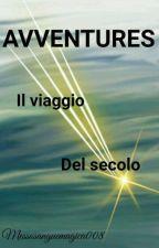 AVVENTURES: il viaggio del Secolo by messosanguemagica008