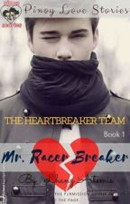 THE HEARTBREAKER TEAM SERIES BOOK 1: Mr. RACER BREAKER by LhanzArtemis