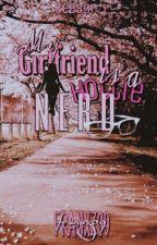 My Girlfriend is a Hottie Nerd || Season 1 (On Going) || by Franxz09