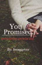 You Promised. by swag4ever