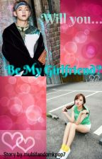 Will you... Be my Girlfriend? by multifandomkpop7