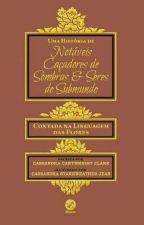Uma Historia de Notáveis Caçadores De Sombra E Seres Do Submundo by GabyHeronstairs
