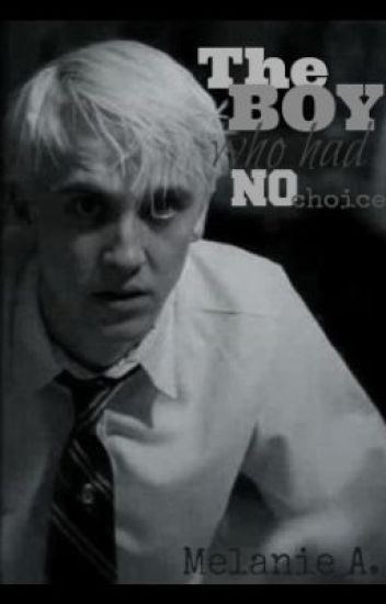 The Boy who had no Choice (Draco Malfoy Love Story) ~COMPLETED~