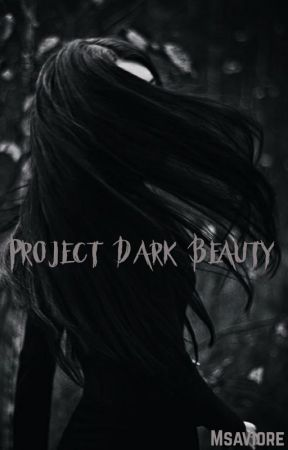 Project Dark Beauty  by Msaviore