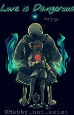 El amor puede ser peligroso (Undertale) (Sans x Reader)  by Mabby_not_exist