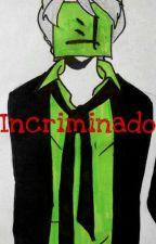 Incriminado by solamenteyo6