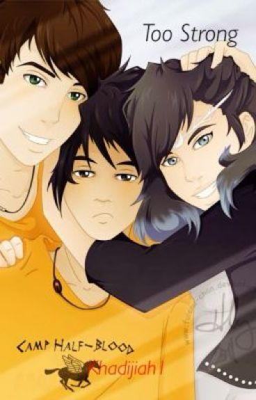 Too strong. (A Percy Jackson fan fic)