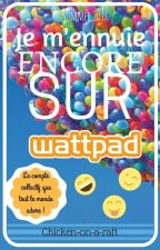 Je m'ennuie encore sur Wattpad by chicken-on-a-raft