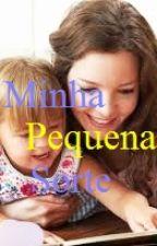 Minha Pequena Sorte by Garota-Incomum