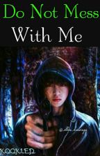 Do Not Mess With Me (KTH) by KOOKIED_-