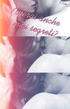 Amerai anche i miei segreti? by fiore_di_ren